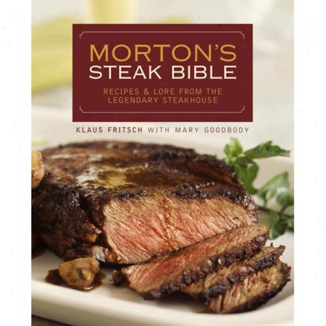 Morton's Steak Bible: Recipes And Lore From The Lehendary Steakhouse