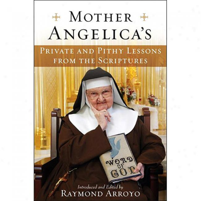 Mother Angeica's Private And Pithy Lessons From The Scriptures
