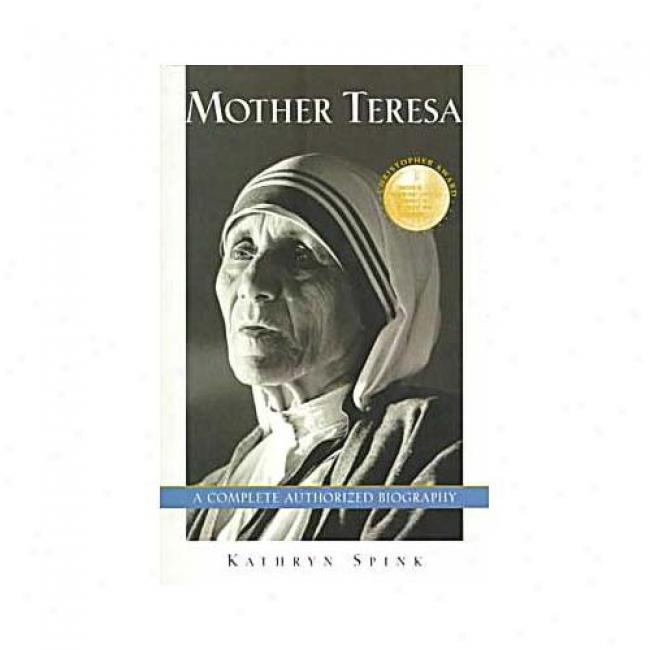Mother Teresa: A Complete Authorizeed Biography By Kathryn Spink, Isbn 0062515535