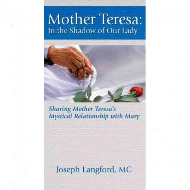 Mother Teresa: In The Shadow Of Our Lady