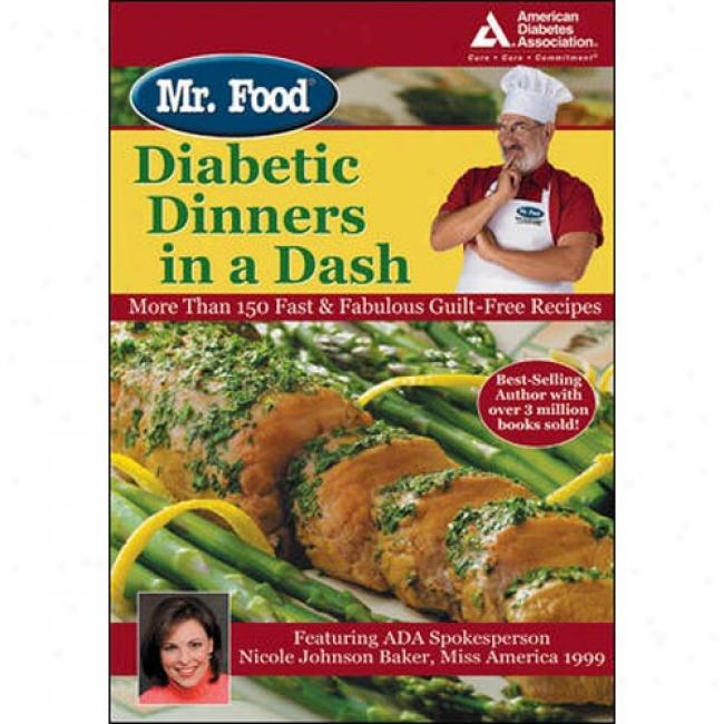 Mr. Food's Diabetic Dinners In A Infusion: More Than 150 Fast & Fabulous Guiltt-free Recipes