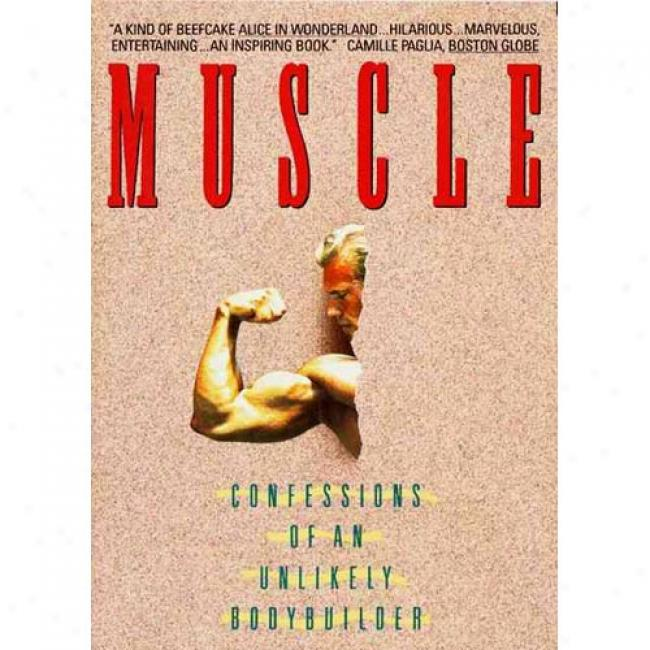 Muscle: Confessions Of An Unlikely Bodybuilder By Samual Wilson Fussell, Isbn 0380717638