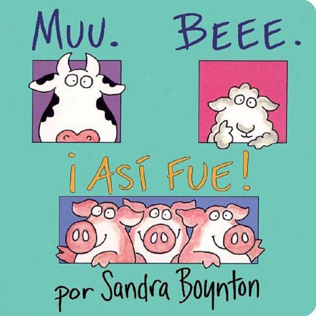 Muu. Beee. Asi Fue! By Sandra Boynton, Isbn 0689863020