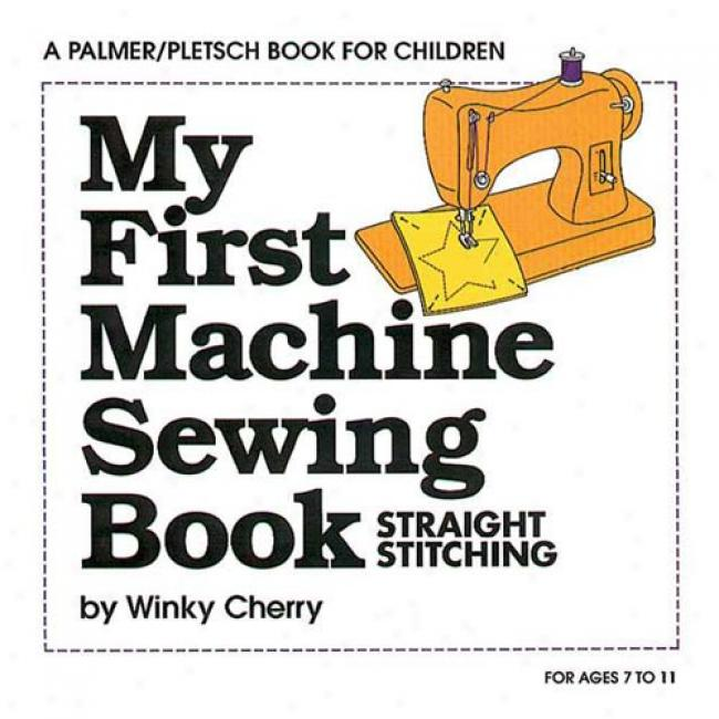My First Sewing Book, Straight Stitching By Winky Cherry, Isbn 0935278400
