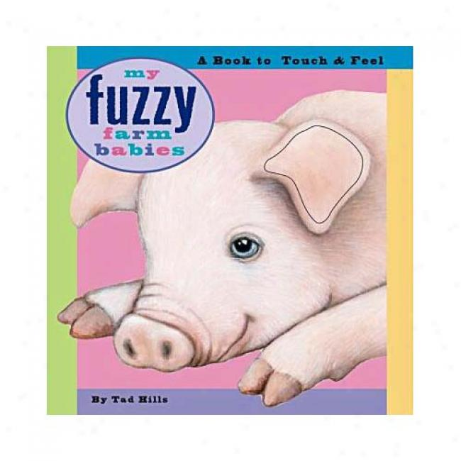 My Fuzzy Farm Babies By Tad Hills, Isbn 0689841655