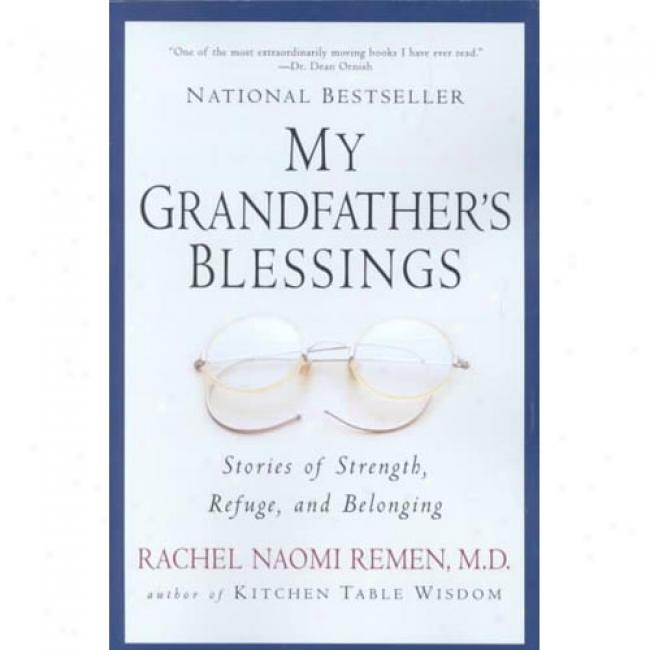 My Grandfather's Blessings: Stories Of Strength, Refuge, And Belonging By Rachel Naomi Remen, Isbn 1573228567
