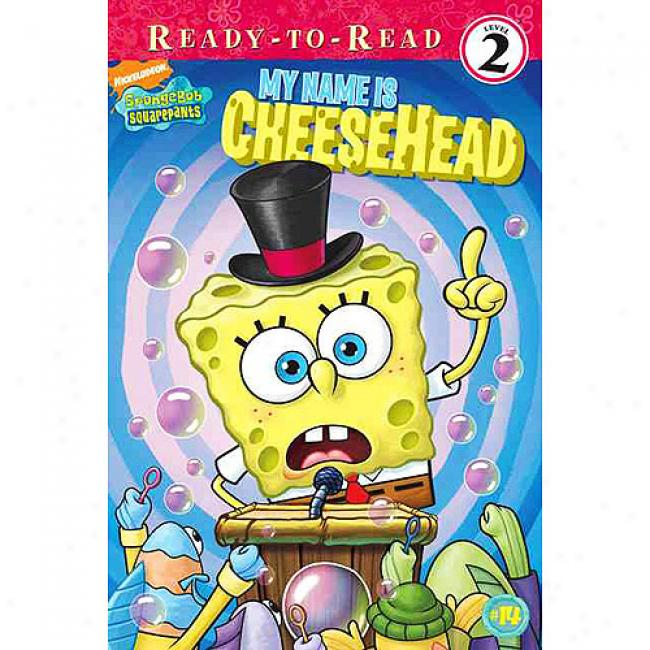 My Name Is Cheesehead
