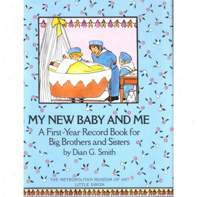 My New Baby And Me: A First Year Record Book For Big Brothers And Sisters Along Dian G. Forge, Isbn 0684187124