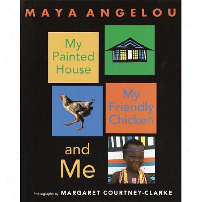 My Painted House, My Friendly Chicken, And Me By Maya Angelou, Isbn 0375825673