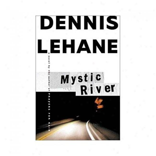 Mystic River By Dennis Lehane, Isbn 0688163165