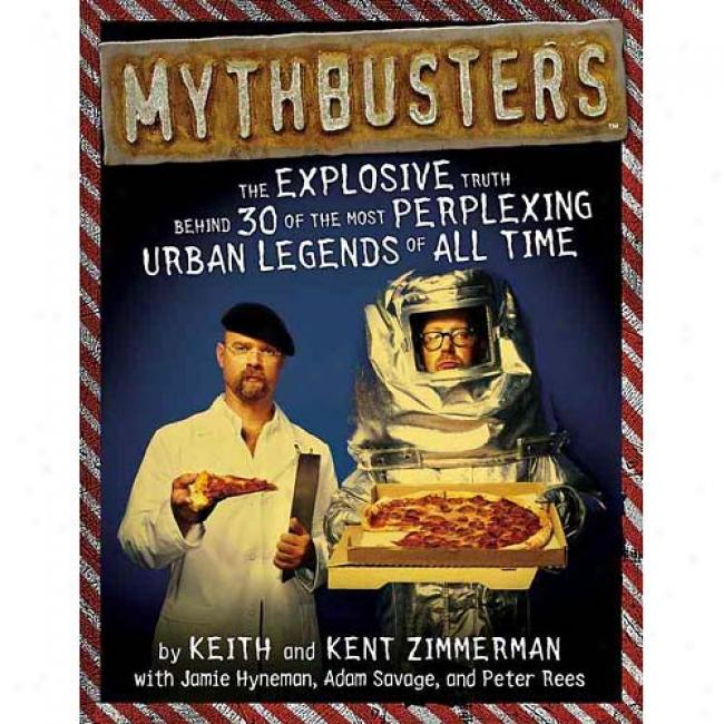 Mythbusters: The Explosive Truth Behind 30 Of The Most Perpkexing Urban Legends Of The whole of Time