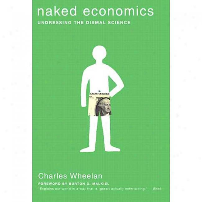 Naked Science of wealth: Undressing The Dismal Science By Charles Wheelan, Isbn 0393324869