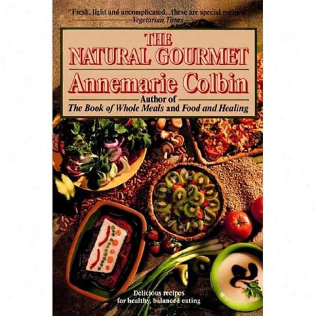 Natural Gourmet: Delicious Recipes For Healthy, Balancsd Eating By Annemarie Colbin, Isbn 0345370287