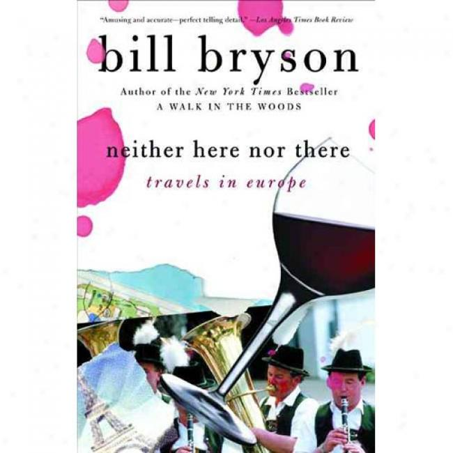 Neither Here Nor There: Travels In Europe By Bill Bryson,, Isbn 0380713802