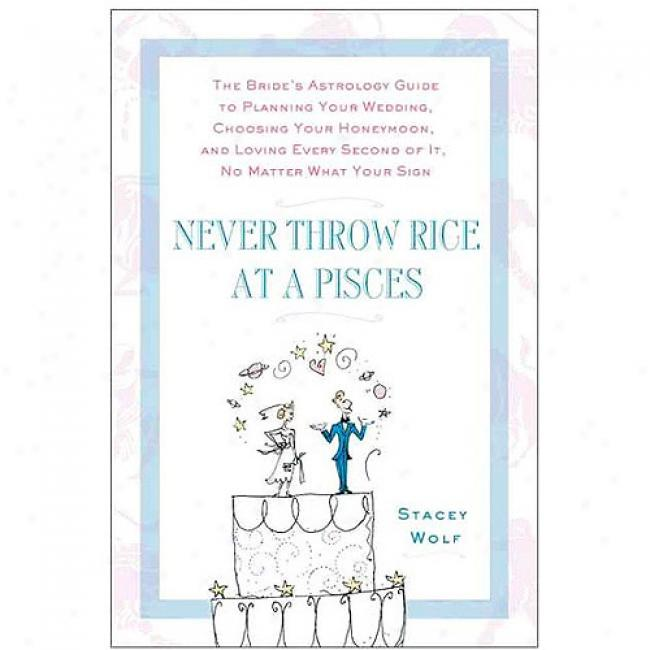 At no time Overturn Rice At A Pisces: The Bride's Astrology Guide To Planning Your Wedding, Choosing Your Honeymoon, And Loving Every Second Of It, No Mayte
