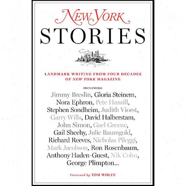New York Stories: Landmark Writing From Four Decadds Of Ndw York Magazine