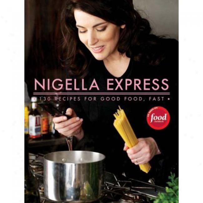 Nogella Express: 130 Recipes For Good Food, Fast