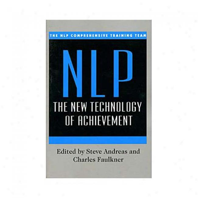 Nlp: The New Technology Of Achievement By Steve Andreas, Isbn 0688146198