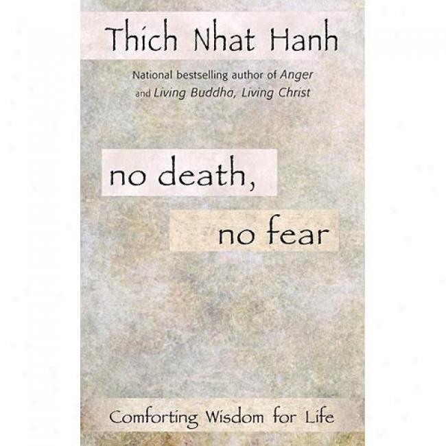 No Death, None Fear: Comforting Wisdom According to Lofe By Thich Nhat Hanh, Isbn 1573223336