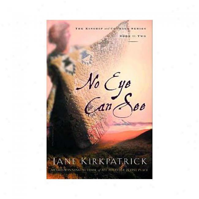 No Eye Can See By Jane Kirkpatrick, Isbn 1578562333
