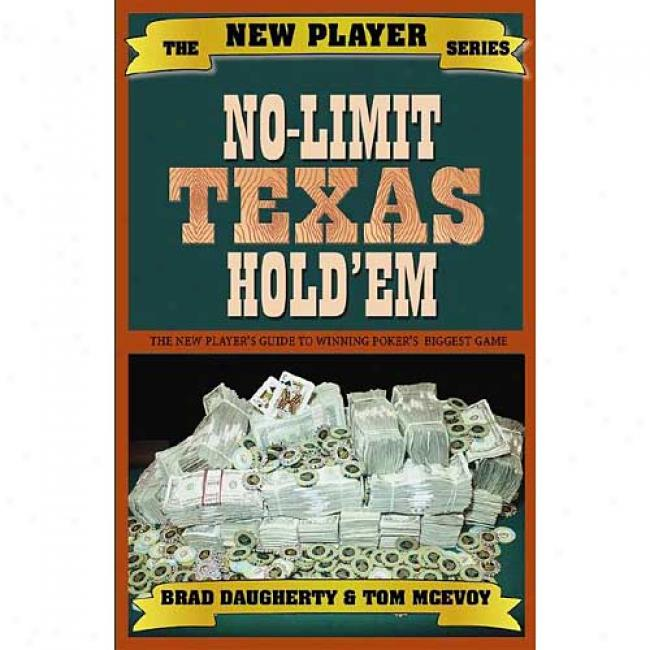 No-limit Texas Hold'em: The New Player's Guide To Winning Poker's Biggest Game
