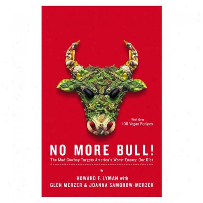 No More Bull!: The Mad Cowboy Targets America's Worst Eneemy: Our Diet