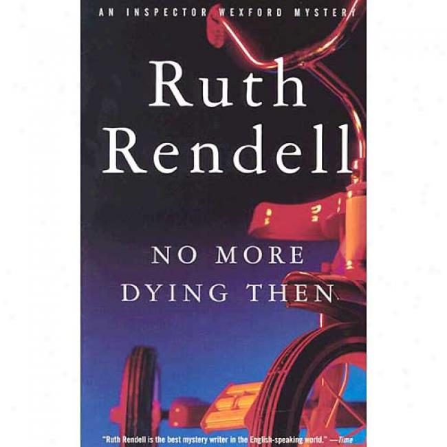 No More Dying Then By Ruth Rendell, Isbn 0375704892