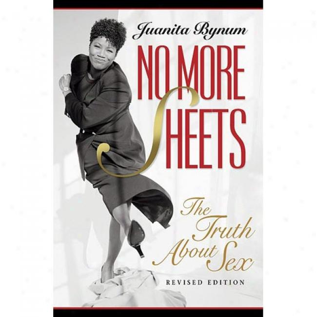 No More Sheets: The Truth About Sex By Juanita Bynum, Isbn 1562291262