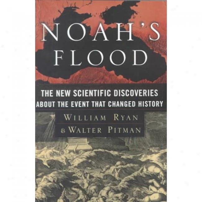 Noah's Flood: The New Scientific Discoveries About The Event That Changed History By William B. F. Ryan, Isbn 0684859203