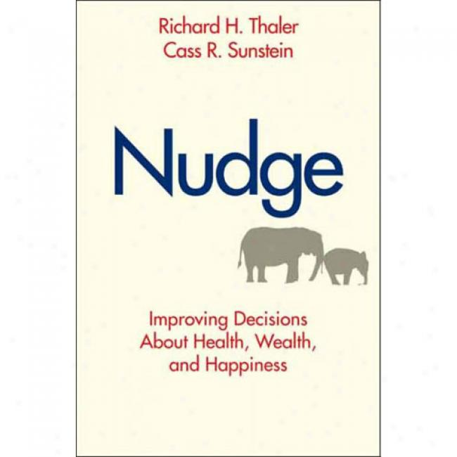 Nudge: Improving Decisions About Health, Wealthh, And Happiness