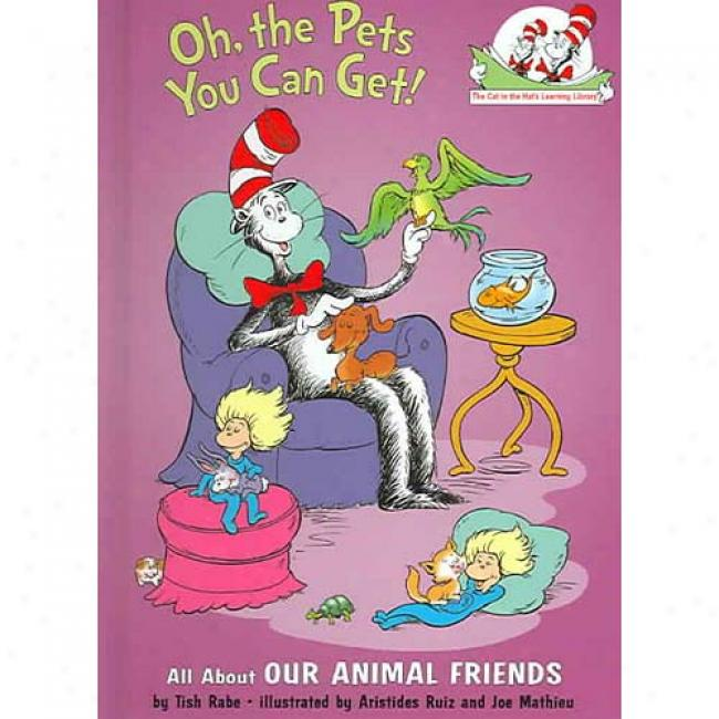 Oh, The Pets You Can Get!: All About Our Animal Friends