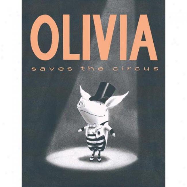 Olivia Saves The Circus By Ian Falconer, Isbn 068982954x