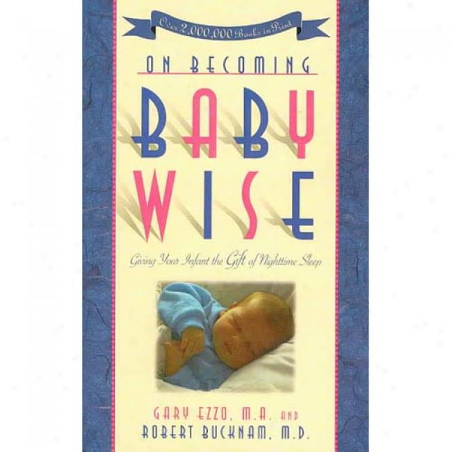 On Becoming Baby Wise: Giving Your Infang The Gift Of Nighttime Sleep