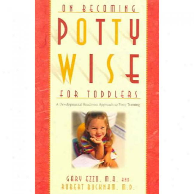On Becoming Potty Wisw For Toddlers: A Developmental Readiness Approach To Potty Training