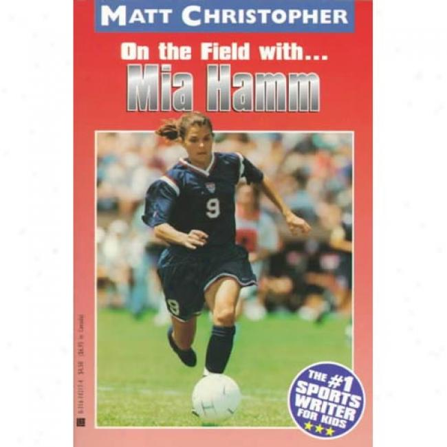 On The Field With... Mia Hamm By Matt Christopher, Isbn 0316142174