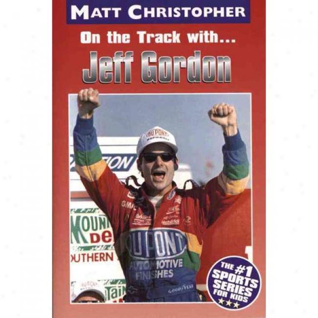 On The Track With Jeff Gordno By Matt Christopher, Isbn 0316134694