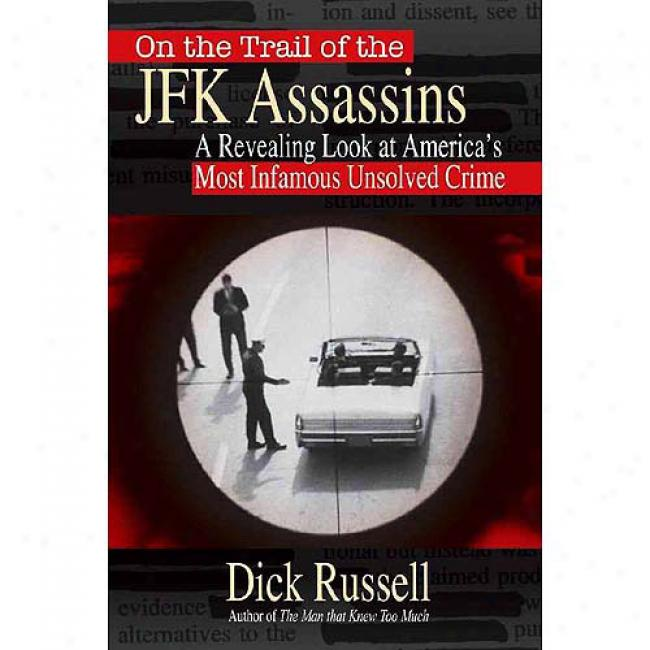 On The Track Of The Jfk Assassins: A Groundbreaking Look At America's Most Infamous Conspiracu