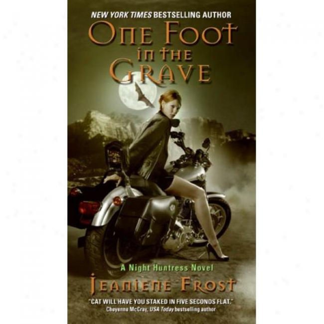 One Foot In The Grav:e A Night Huntress Novel