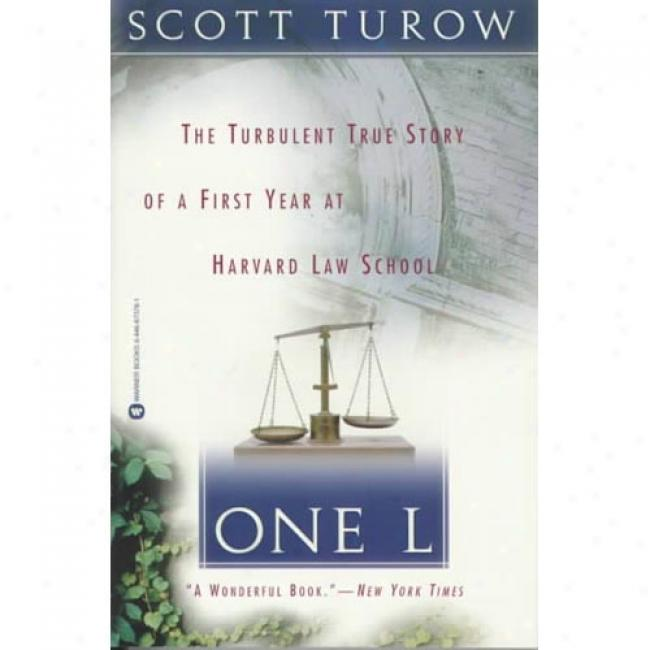 One L: The Disturbed True Story Of A First Year At Harvard Law School By Scott Turow, Isbn 0446673781