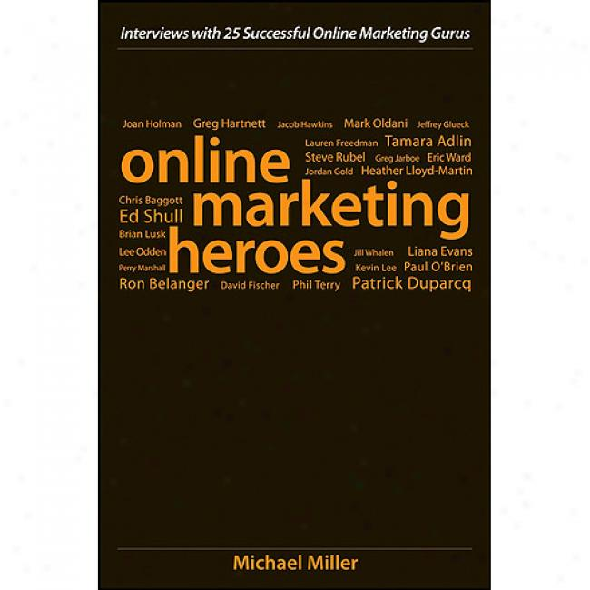Online Marketing Heroes: Interviews By the side of 25 Successful Online Marketing Gurus