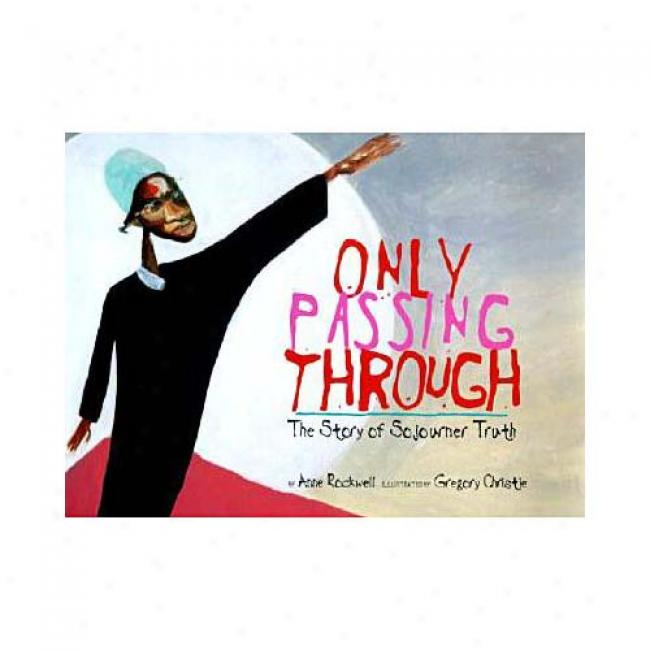 Only Passing Through: The Story Of Sojourner Truth By Anne F. Rockwell, Isbn 0679891862