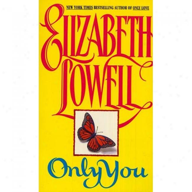 Only You By Ellzabeth Lowell, Isbn 0380763500