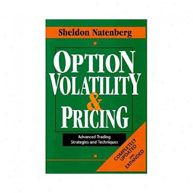Option Volatility & Pricing: Advanced Trading Strategiess And Techniques By Sheldon Natenberg, Isbn 155738486x