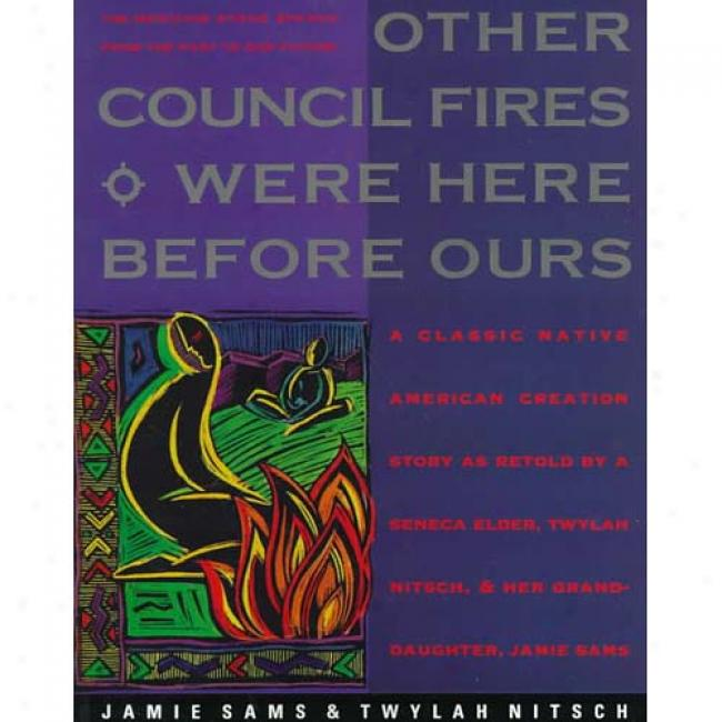 Other Council Fires Were Here Before Ours: A Classic Native American Creatioj Story As Retold By A Senca Elder, Twyoah Nitsch, And Her Granddaughter, By Jamie Sams, Isbn 006250763x