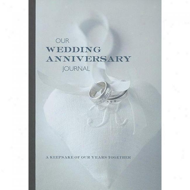 Our Wedding Anniversary Journal: A Keepsake Of Our Years Together