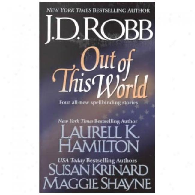 Out Of This World By J. D. Robb, Isbn 0515131091