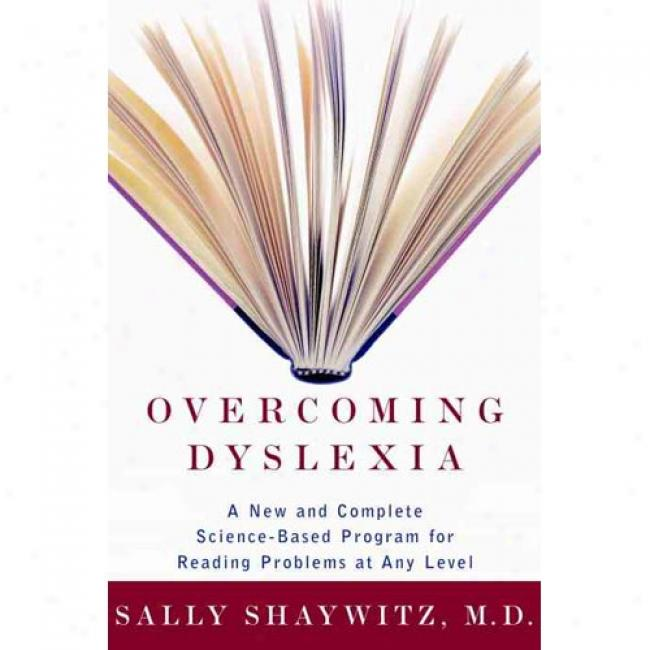 Overcomlng Dyslexia: A New And Complete Science-based Program For Reading Problems At Any Lecel By Sally Shaywitz, Isbn 0375400125