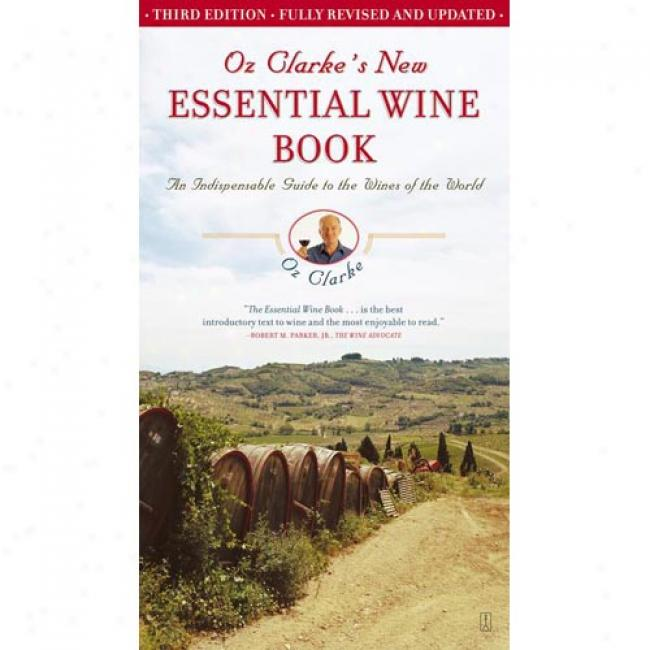 Oz Clarke's New Essential Wine Book: An Indispensable Guide To The Wiens Of The Public