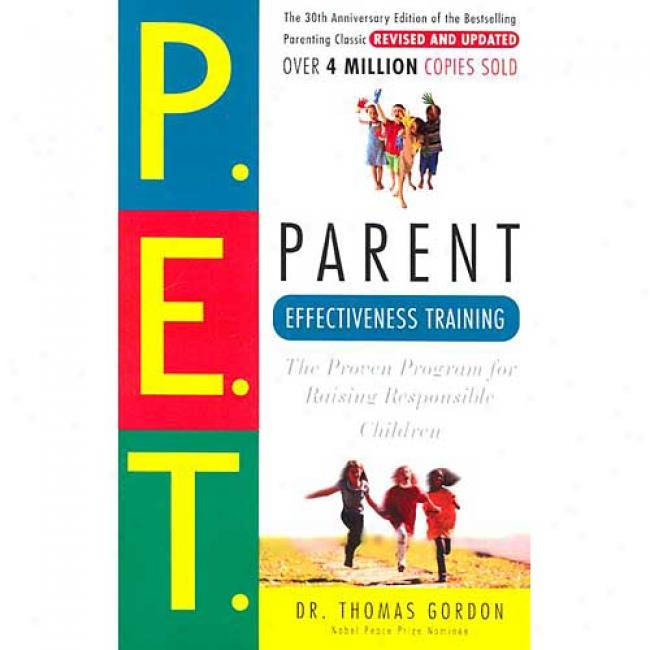 Parent Effectiveness Trsining: The Proven Program For Raising Answerable Children By Thomas Gordon, Isbn 0609806939