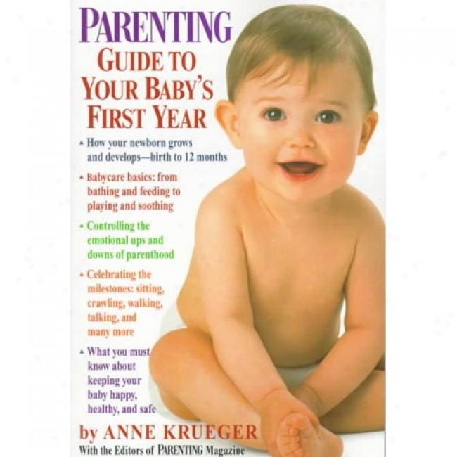 Parenting Guide To Your Baby's First Year By Anne Krueger, Isbn 0345411803